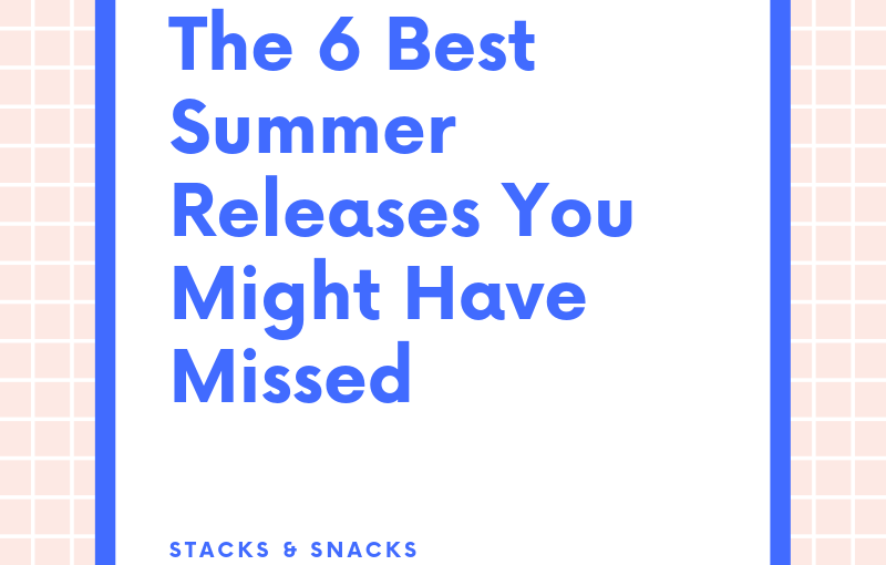 The 6 Best Summer Releases You Might Have Missed